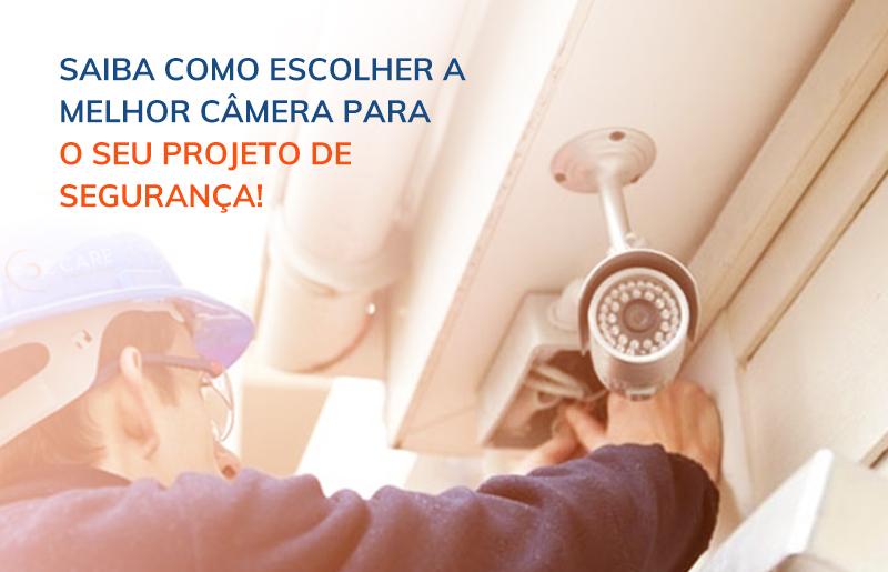 Saiba Como Escolher as Câmeras para o seu Projeto de Segurança! - FOCCARE